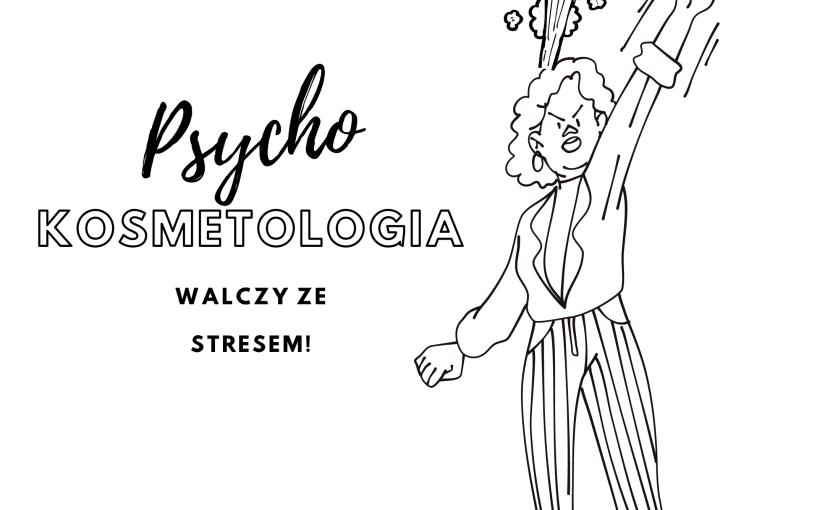 PSYCHOKOSMETOLOGIA i wpływ stresu naskórę